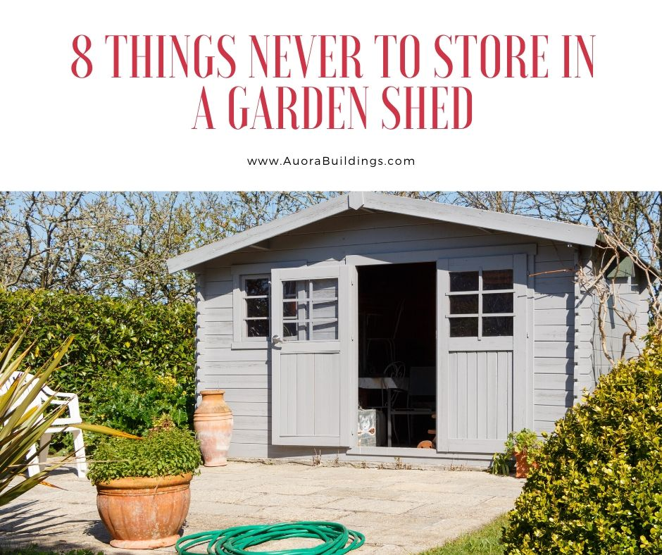 8 Things You Should Never Store in a Garden Shed