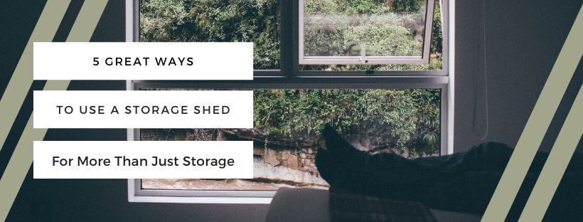 5 Great Ways to Use a Storage Shed