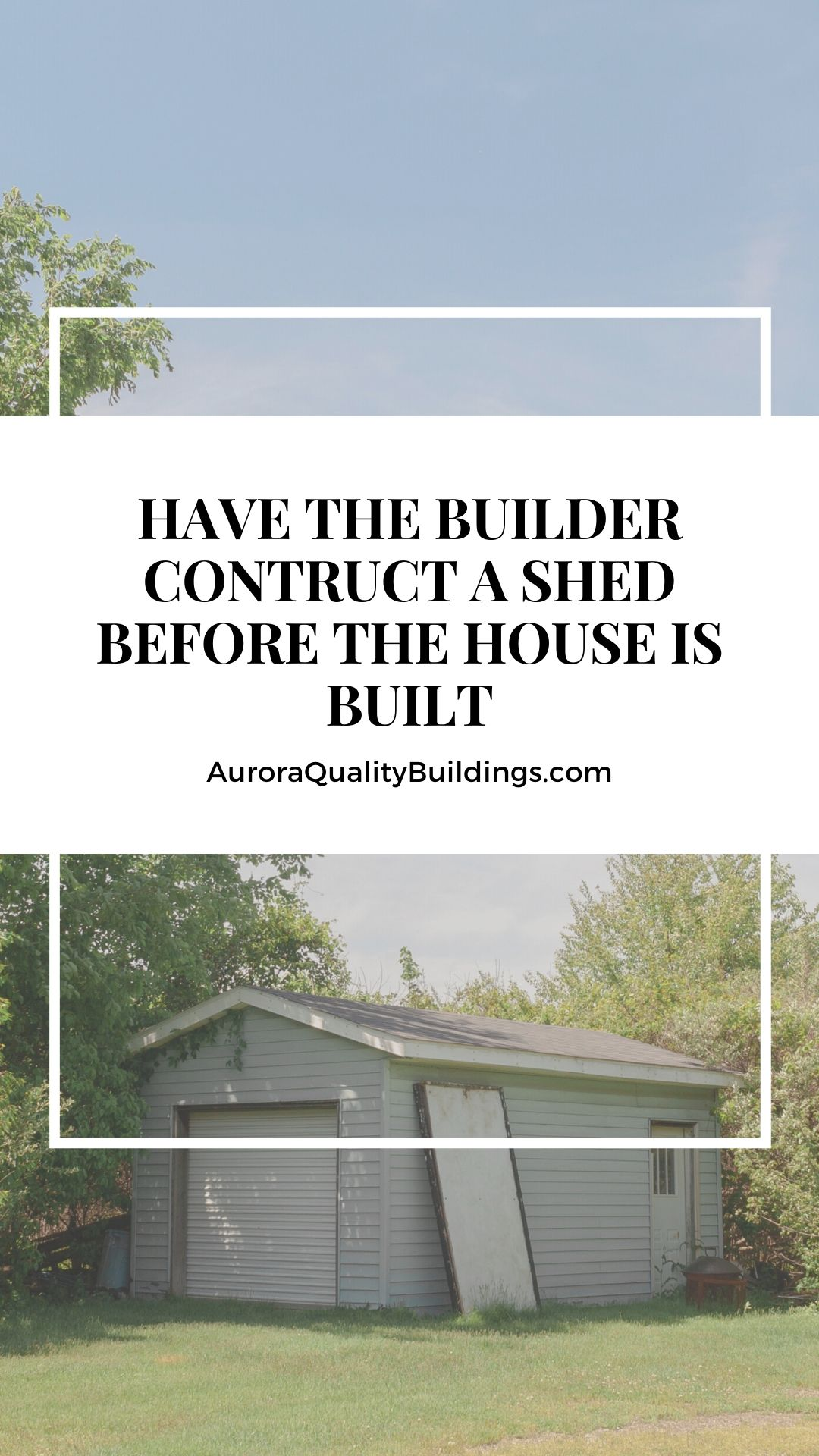 Builders build a shed before completing the house
