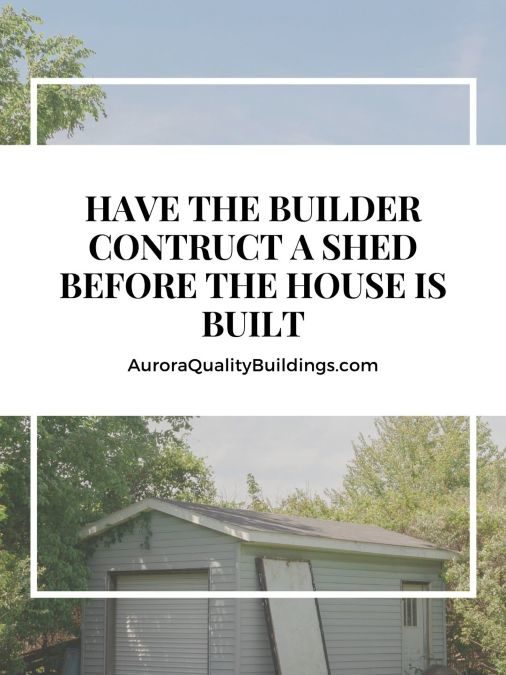 Builders Construct a Shed Before The House