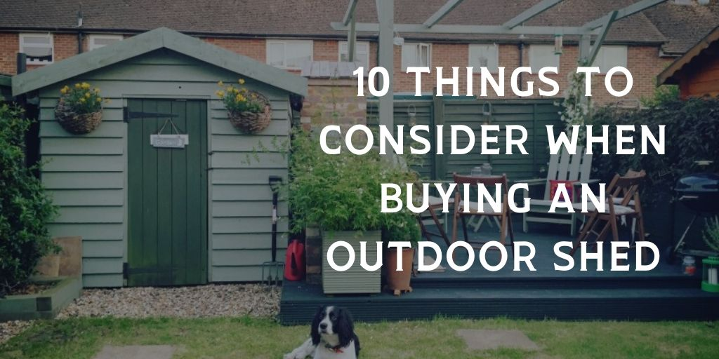 10 Things to Consider When Buying an Outdoor Shed