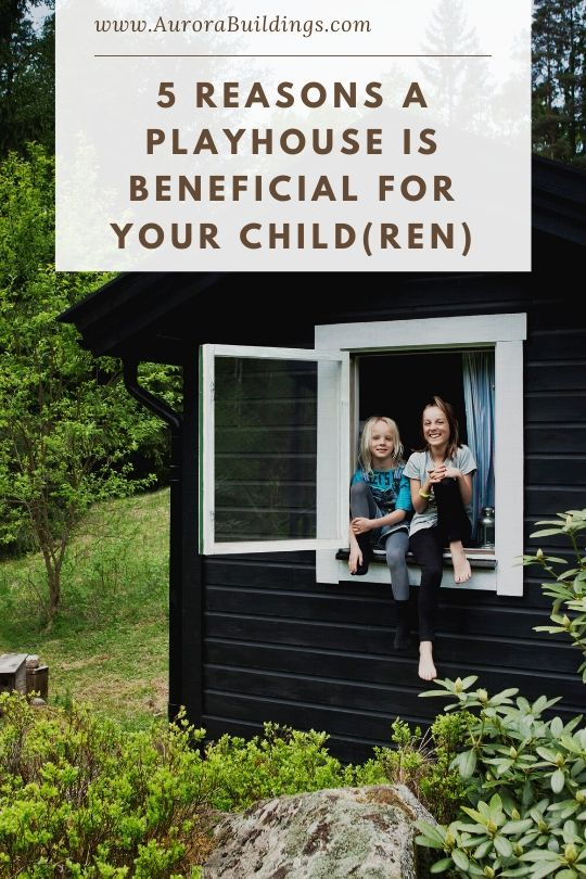 5 Reasons a Playhouse is Beneficial for Your Child(ren)