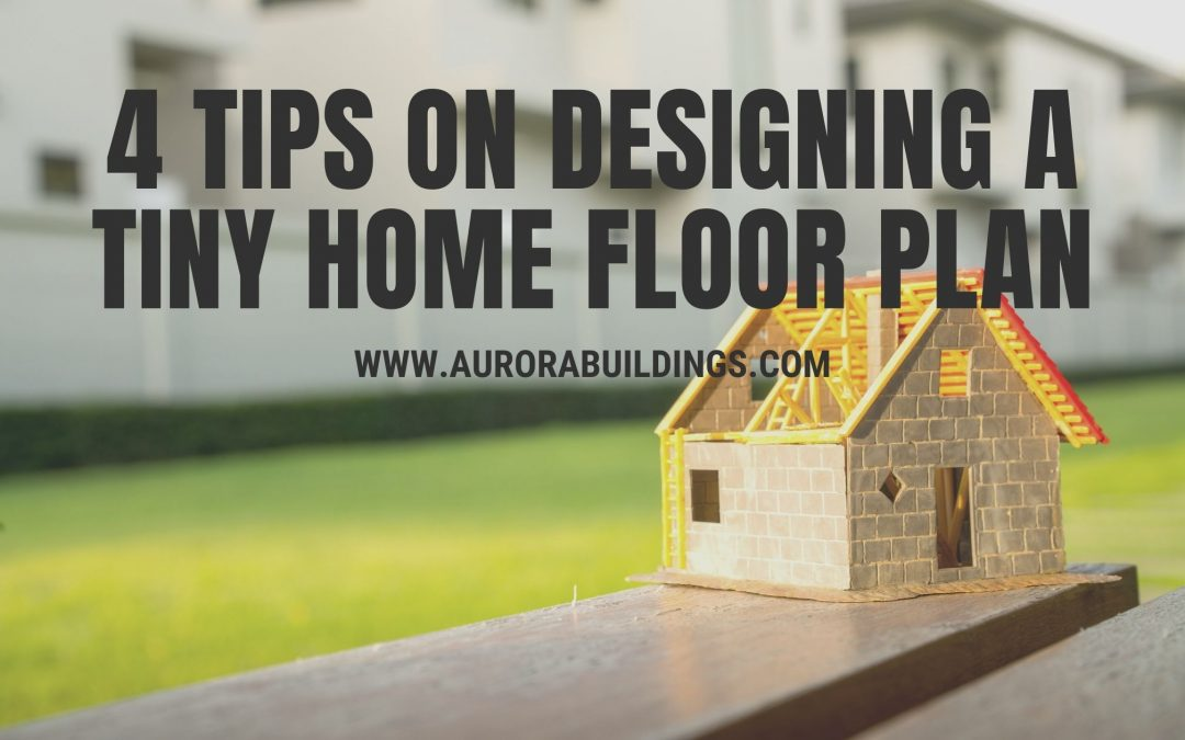 4 Tips on Designing a Tiny Home Floor Plan