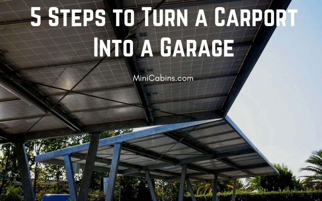 5 Steps to Turn a Carport Into a Garage