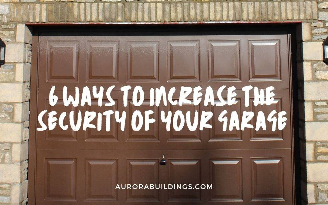 6 Ways to Increase the Security of Your Garage