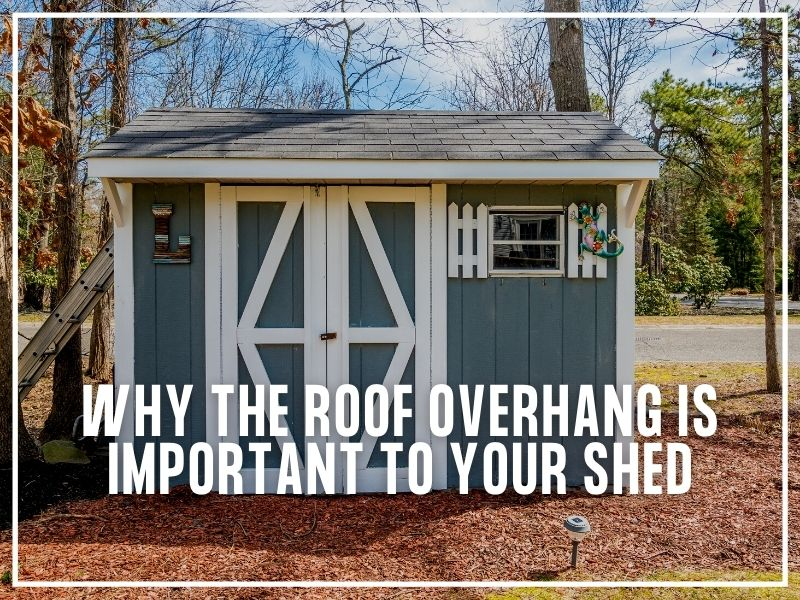 Why the Roof Overhang is Important to Your Shed