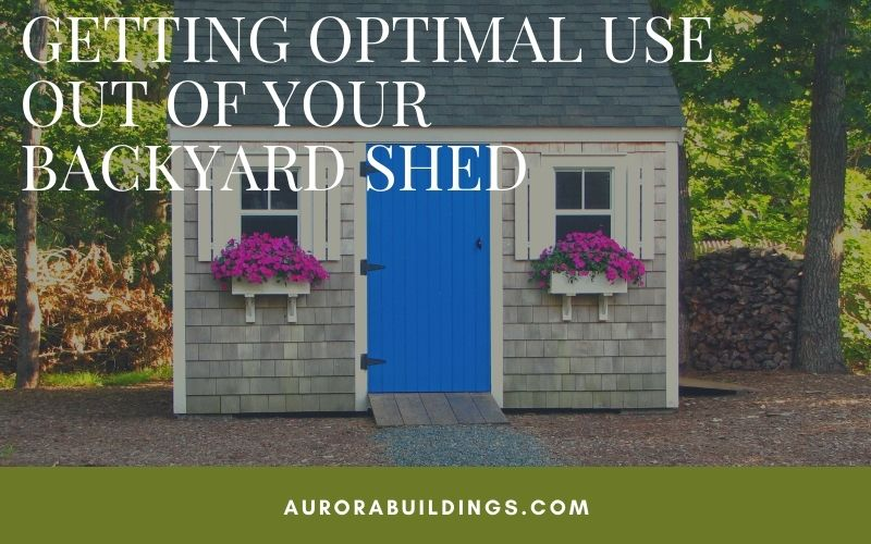 Getting Optimal Use Out of Your Backyard Shed