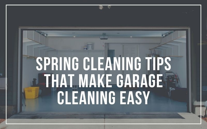 Spring Cleaning Tips that Make Garage Cleaning Easy