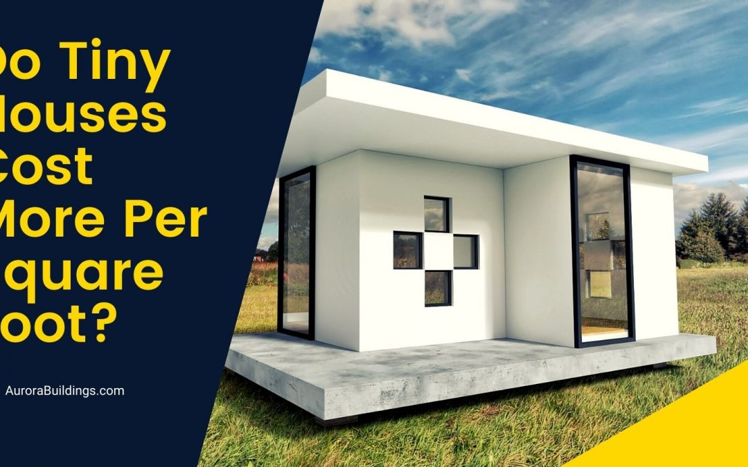 Do Tiny Houses Cost More Per Square Foot?