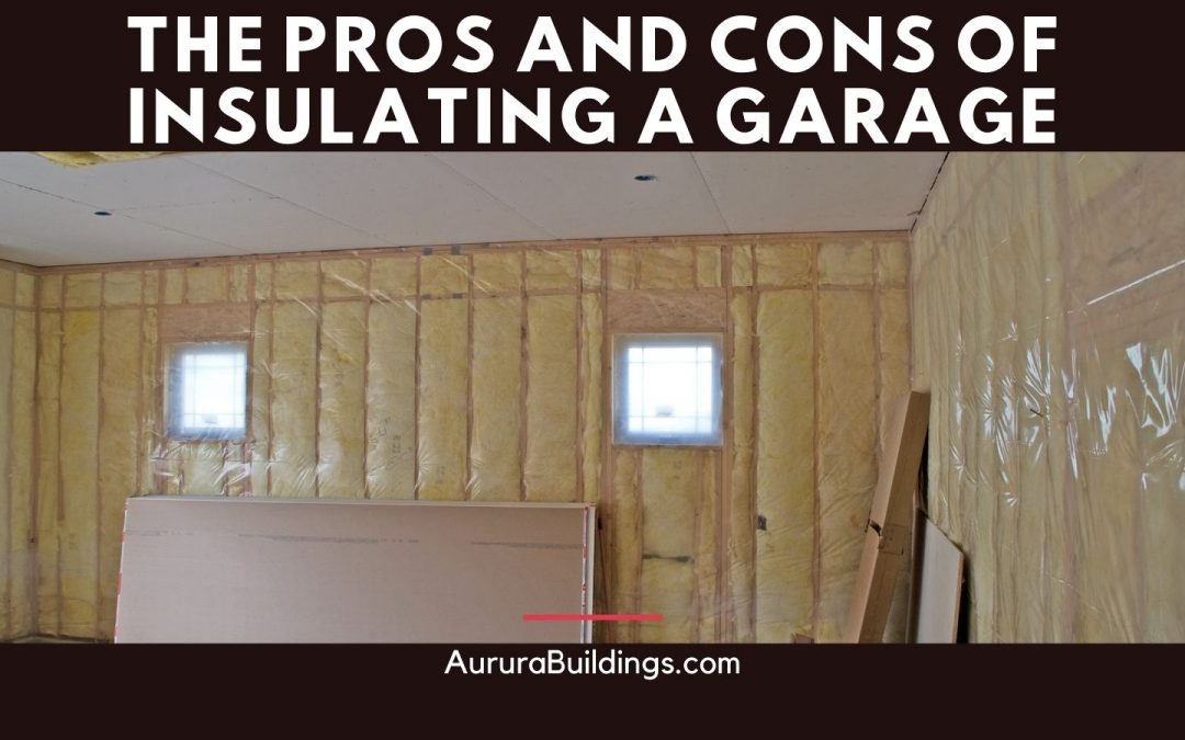 The Pros and Cons of Insulating a Garage