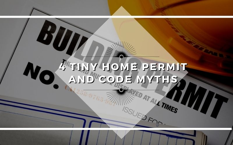 4 Tiny Home Permit and Code Myths