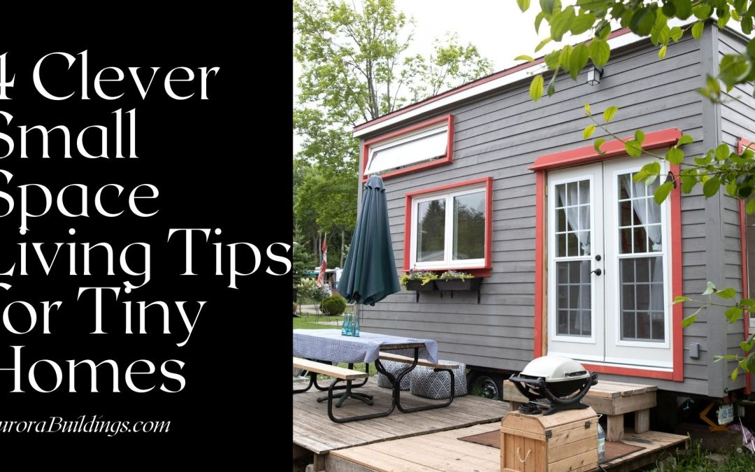 4 Clever Small Space Living Tips for Tiny Homes