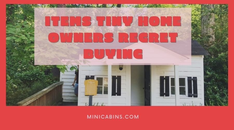 Items Tiny Home Owners Regret Buying