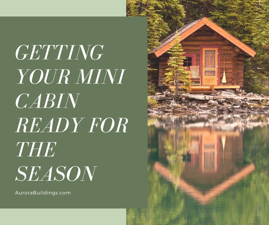 Getting Your Mini Cabin Ready for the Season