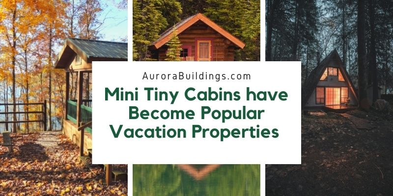 Mini Tiny Cabins have Become Popular Vacation Properties
