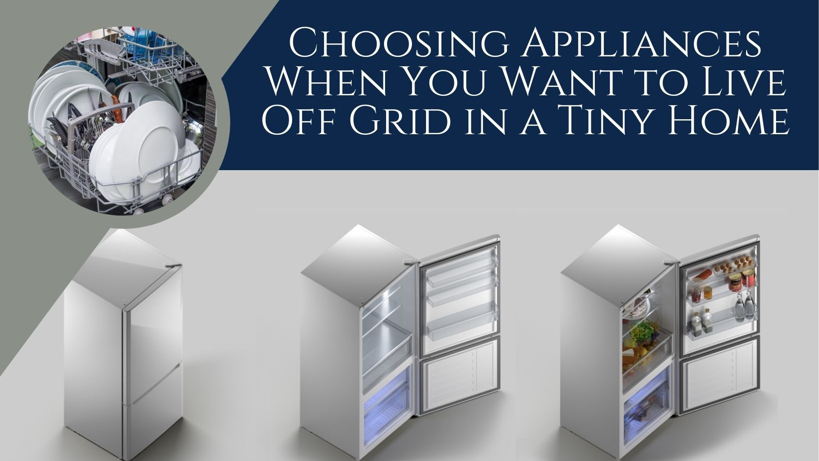Choosing Appliances When You Want to Live Off Grid in a Tiny Home